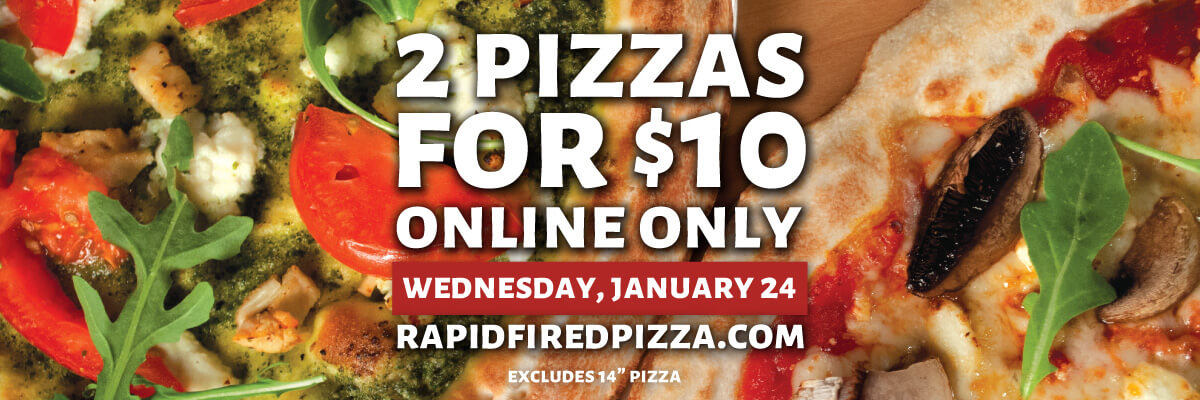 Get 2 pizzas for $10 when you order online January 24th.